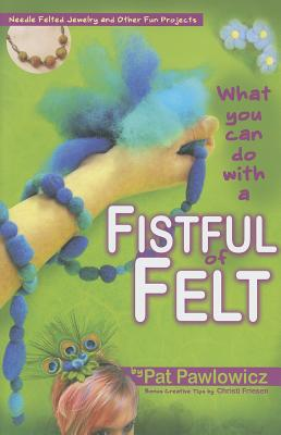 What Can You Do With a Fistful of Felt By Pawlowicz, Pat